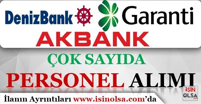 Akbank, Garanti Bankası ve Denizbank Çok Sayıda Personel Alımı Yapıyor