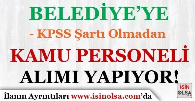 Belediye'ye KPSS Şartı Olmadan Farklı Pozisyonlarda Personel Alım İlanı Yayımlandı!