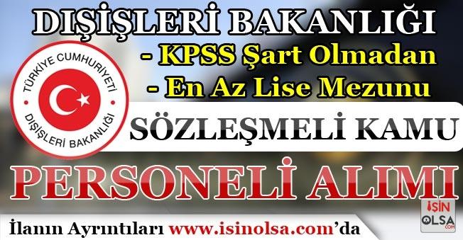 Dışişleri Bakanlığı 3 Büyükelçilik İçin KPSS Şartı Olmadan Personel Alım İlanı Yayımlandı!