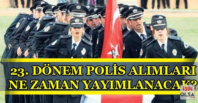 EGM 23. Dönem Polis Alımlarına Ne Oldu? (Eylül Ayında Yapılacaktı)