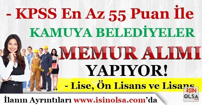Kamuya KPSS En Az 55 Puan İle Memur Alımı Yapan Belediyeler! Lise, Ön Lisans ve Lisans