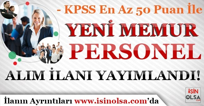 KPSS En Az 50 Puan İle Yeni Memur Personel Alım İlanı Yayımlandı!