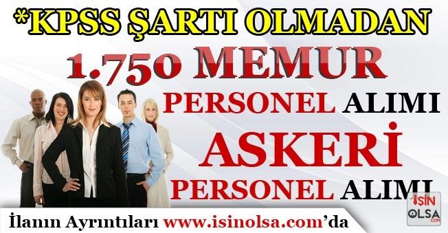 KPSS Şartı Olmadan 1.750 Memur Personel Alımı ve Çok Sayıda Askeri Personel Alınıyor!