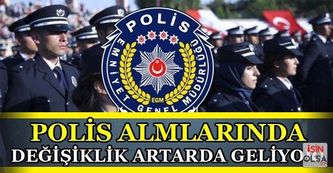 Polis Alımların Değişiklikler Artarda Geliyor