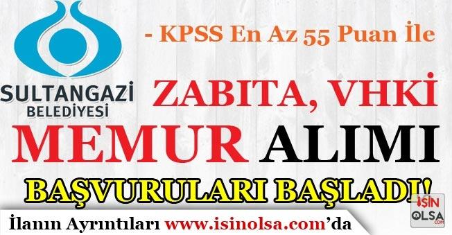 Sultangazi Belediyesi 55 KPSS Puanı İle Zabıta, VHKİ ve Memur Alımı Başvurular Başladı!