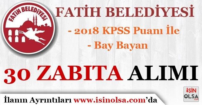 2018 KPSS Puanı İle Fatih Belediyesi 30 Zabıta Memuru Alım İlanı Yayımlandı!