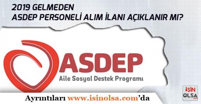 2019 Gelmeden ASDEP Personeli Alım İlanı Açıklanır mı?