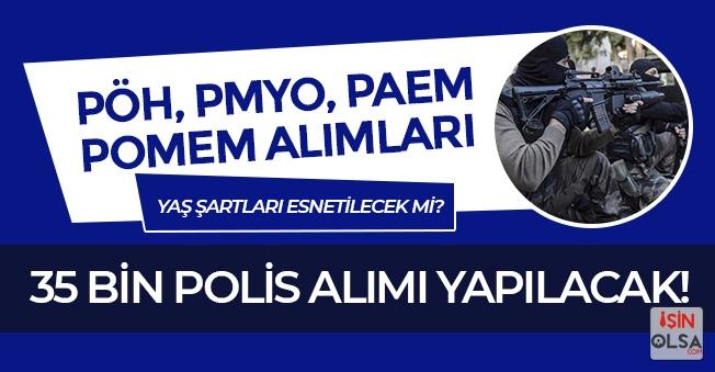 35 Bin Polis Alımı (PÖH,PMYO,PAEM,POMEM) Yapılacak! Adayların Yaş Şartı Değiştirilsin Talebi
