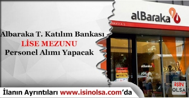 Albaraka Türk Katılım Bankası Lise Mezunu Personel Alımı