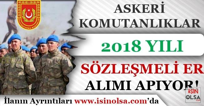 Askeri Komutanlıklar 2018 Yılı Sözleşmeli Er Alımı Yapıyor! En Az İlköğretim
