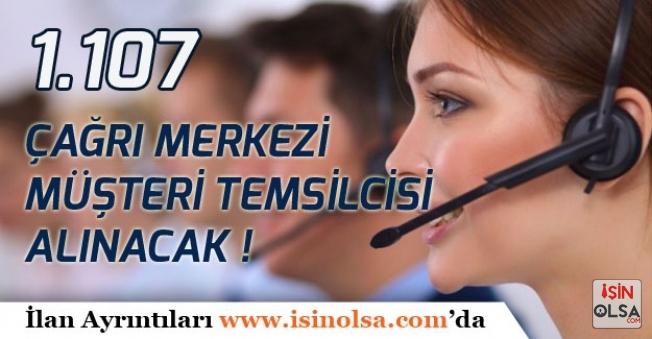 Çağrı Merkezi Müşteri Temsilcisi Kadrosunda 1.107 Personel Alınacak!
