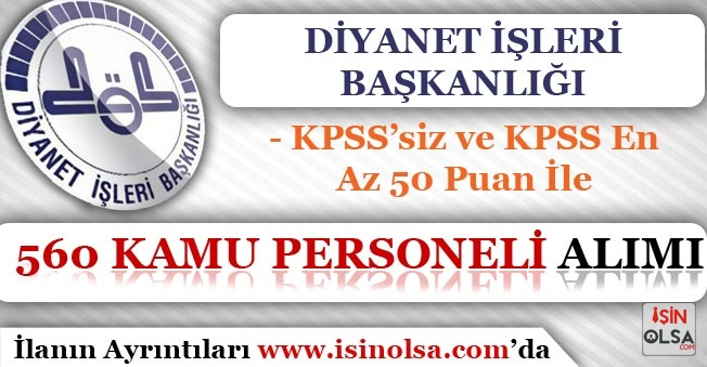 Diyanet İşleri Başkanlığı KPSS'siz ve KPSS En Az 50 Puan İle 560 Kamu Personel Alıyor!