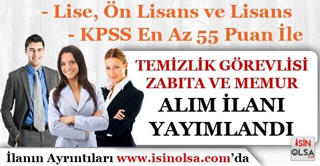 En Az 55 KPSS Puanı İle Temizlik Görevlisi, Zabıta ve Memur Alım İlanı Yayımlandı!