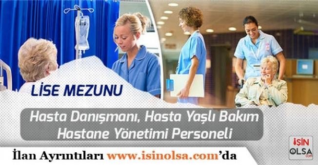 Hasta Danışmanı, Hasta Yaşlı Bakım ve Hastane Yönetimi Personeli Alınacak!