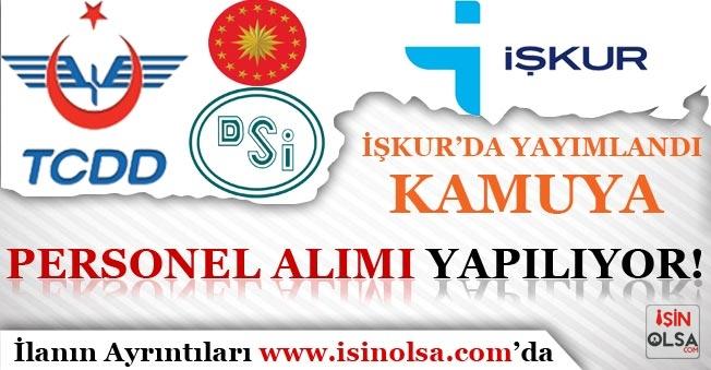 İŞKUR'da Kamuya Personel Alım İlanları Yayımlandı' ( TCDD, DSİ, Belediye ve Cumhurbaşkanlığı )