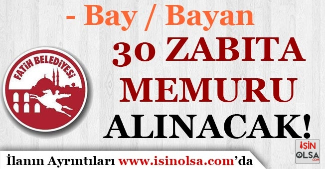 İstanbul Fatih Belediyesi Bay Bayan 30 Zabıta Memuru Alacak!