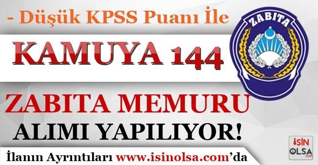 Kamuya Düşük KPSS Puanı İle 144 Zabıta Memuru Alımı Yapılıyor!