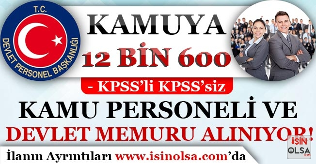 Kamuya KPSS'li  KPSS'siz 12 Bin 600 Kamu Personeli ve Devlet Memuru Alımı! En Az Lise