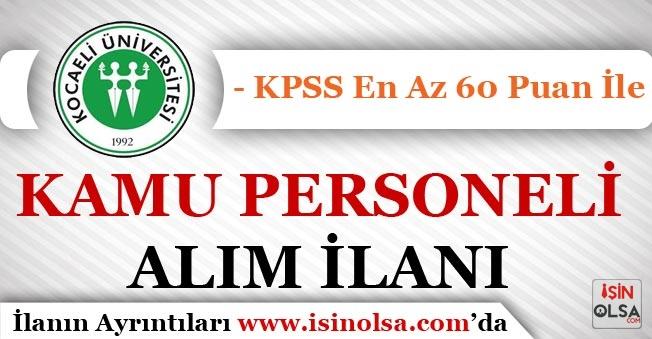Kocaeli Üniversitesi KPSS En Az 60 Puan İle Kamu Personeli Alımı İlanı Duyuruldu