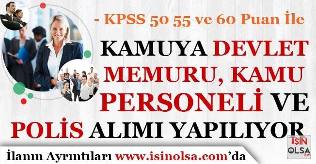 KPSS 50 55 ve 60 Puan İle Kamuya Devlet Memuru, Kamu Personeli ve Polis Alımı Yapılıyor!