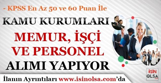 KPSS 50 ve 60 Puan İle Kamu Kurumları Memur, İşçi ve Personel Alımı Yapıyor!
