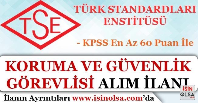 TSE 6 Farklı Şehirde Koruma ve Güvenlik Görevlisi Alım İlanı Yayımladı! KPSS 60 Puan İle