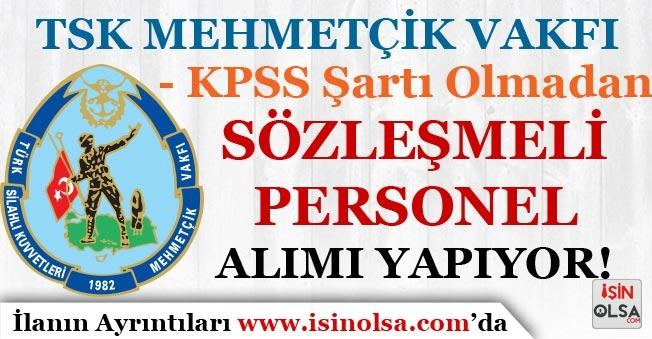 TSK Mehmetçik Vakfı Sözleşmeli Personel Alımı Yapıyor