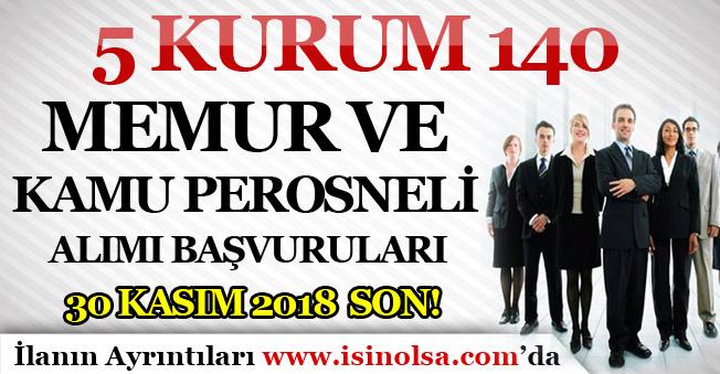 5 Kurum 140 Memur ve Kamu Personeli Alıyor! Son Başvurular 30 Kasım 2018
