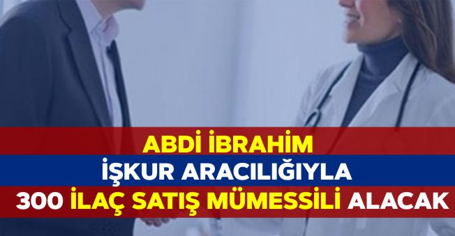 Abdi İbrahim, İŞKUR Aracılığıyla Çok Sayıda İlaç Satış Mümessili Alımı Yapıyor
