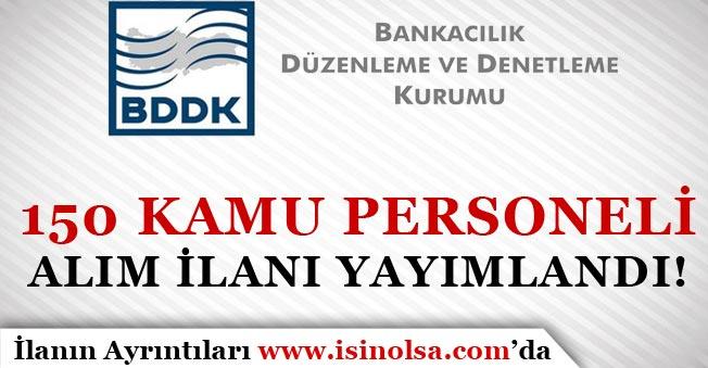BDDK ( Bankacılık Düzenleme ve Denetleme Kurumu ) 150 Kamu Personeli Alım İlanı Yayımladı