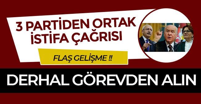 FLAŞ: CHP, MHP ve İYİ Parti' den Ortak İstifa Çağrısı Yapıldı