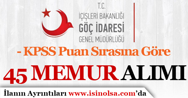 Göç İdaresi KPSS Puan Sırasına Göre 45 Memur Alım İlanı Yayımlandı!