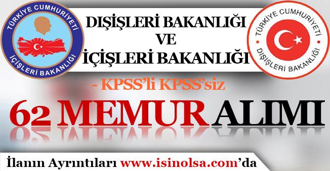İçişleri Bakanlığı ve Dışişleri Bakanlığı 62 Memur Alımı İçin İlan Yayımladı! KPSS'li KPSS'siz