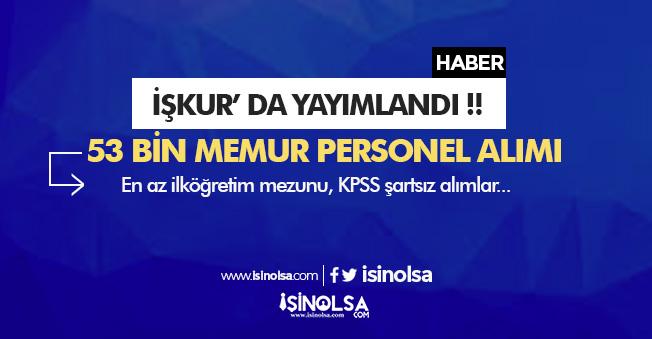 İŞKUR' da Yayımlandı! 53 Bin Memur Personel Alımı Yapılıyor