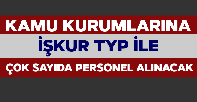 İŞKUR TYP İle Kamu Kurumlarına Çok Sayıda Personel Alınacak!