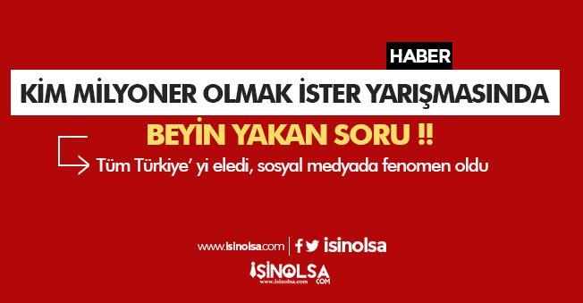 Kim Milyoner Olmak İster Programında Beyin Yakan Soru: Tüm Türkiye Yanlış Cevapladı