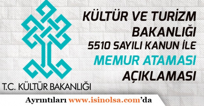 Kültür ve Turizm Bakanlığı 5510 GSS Kanun Kapsamında Memur Atama Duyurusu