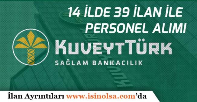 Kuveyttürk 14 Şehirde, 39 İlan ile Bankacı Personeli Alımı Yapacağını Açıkladı!