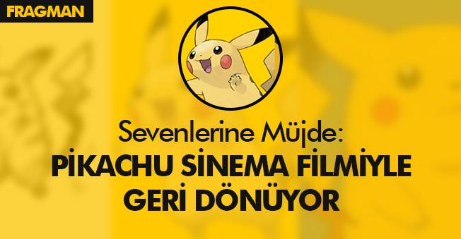 Pokemon Severler Müjde: Efsane Pikachu Sinema Filmiyle Geri Dönüyor!