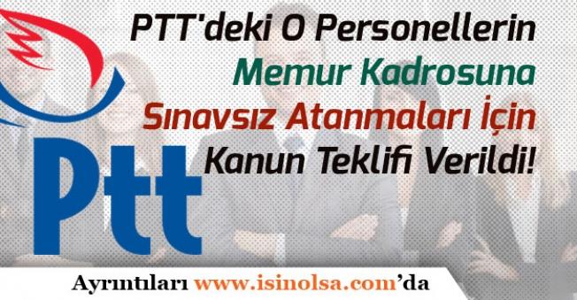 PTT'deki O Personellerin Memur Kadrosuna Sınavsız Atanmaları İçin Kanun Teklifi Verildi.