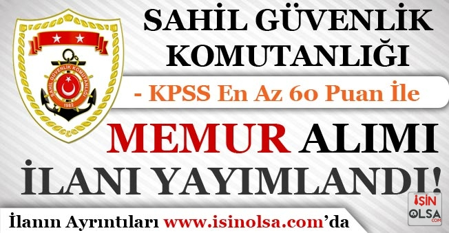 Sahil Güvenlik Komutanlığı KPSS En Az 60 Puan İle Memur Alımı İlanı Yayımlandı!