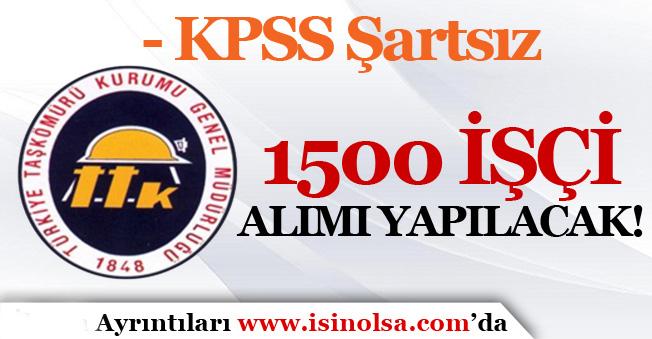 TTK KPSS Şartsız 1500 İşçi Alımı Yapacak