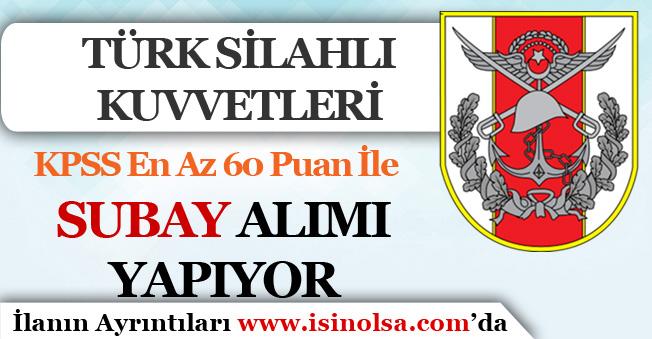 Türk Silahlı Kuvvetleri Subay Alımı Yapıyor! KPSS En Az 60 Puan