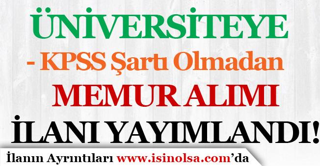 Üniversiteye KPSS Şartı Olmadan Memur Alım İlanı Yayımlandı!