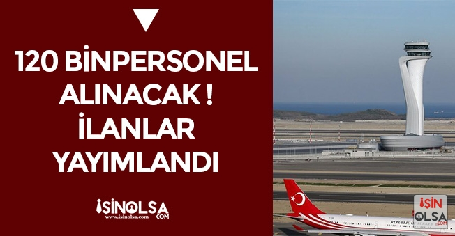 Yeni Havalimanına 125 Bin Personel Alınacak! İlanlar Yayımlandı (En Az İlkokul Mezunu)