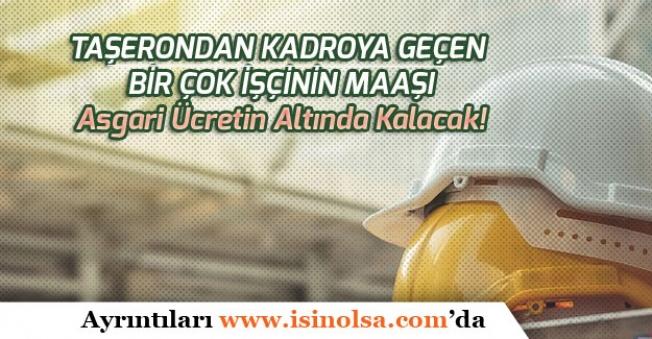 Bazı Taşerondan Kadroya Geçen İşçilerin Maaşı Asgari Ücretin Altında Kalacak!