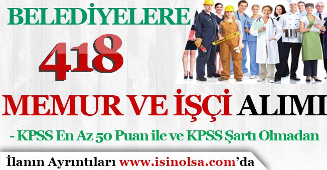 Belediyeler 418 Memur Alımı ve İşçi Alımı Yapıyor! KPSS En Az 50 ve KPSS'siz