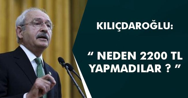 """CHP Lideri Kılıçdaroğlundan Asgari Ücret Açıklaması: """" Neden 2200 TL Yapmadılar? """""""