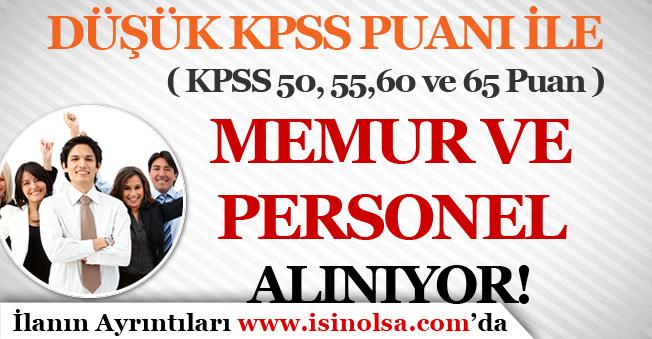 Düşük KPSS Puanı İle ( 50, 55, 60 ve 65 ) Kamuya Memur ve Personel Alımı Yapılıyor!