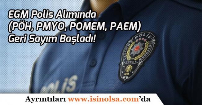 EGM Polis Alımında (PÖH, PMYO, POMEM, PAEM) Geri Sayım Başladı! Başvuru Şartları